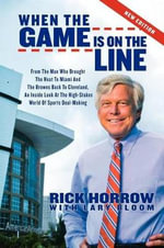 When the Game is on the Line : From the Man Who Brought the Heat to Miami and the Browns Back to Cleveland: An Inside Look at the High-Stakes World o - Rick Horrow