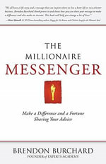 The Millionaire Messenger : Make a Difference and a Fortune Sharing Your Advice - Brendon Burchard