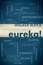 Eureka! : Discover and Enjoy the Hidden Power of the English Language - Walker Royce