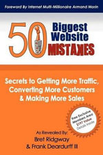 50 Biggest Website Mistakes : Secrets to Getting More Traffic, Converting More Customers, & Making More Sales - Bret Ridgway