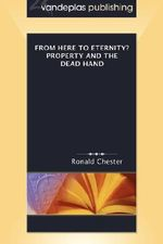 From Here to Eternity? Property And The Dead Hand - Ronald Chester