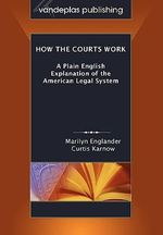 How the Courts Work : A Plain English Explanation of the American Legal System, Paperback Edition - Marilyn Englander