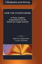 How the Courts Work : A Plain English Explanation of the American Legal System, Hardcover Edition - Marilyn Englander