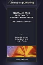 Federal Income Taxation of Business Enterprises : Cases, Statutes, Rulings, 4th. Edition 2012 - Richard A. Westin
