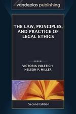 The Law, Principles, and Practice of Legal Ethics, Second Edition - Victoria Vuletich