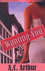 Wanting You - A C Arthur