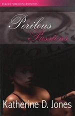 Perilous Passions - Katherine D. Jones