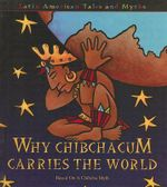 Why Chibchacum Carries the World : Based on a Chibcha Myth - Sandy Sepehri