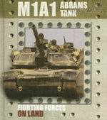 M1A1 Abrams Tank : Fighting Forces On Land - David Baker