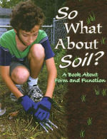 So What about Soil? : A Book about Form and Function - Rachel Chappell