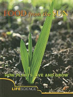 Food from the Sun : How Plants Live and Grow : Life Science - Harriet Brown