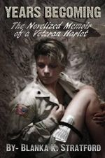 Years Becoming : The Novelized Memoir of a Veteran Harlot - Blanka K Stratford