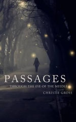 Passages : Through the Eye of the Needle - Christie Gross