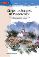 Steps to Success in Watercolor : Learn Eight Valuable Principles for Planning Your Next Watercolor Painting - Brenda Swenson