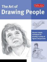 The Art of Drawing People : Discover Simple Techniques for Drawing a Variety of Figures and Portraits - Debra Kauffman Yaun