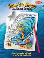How to Draw with Drew Brophy : Take an incredible artistic journey with the world's premier surf Artist! - Drew Brophy