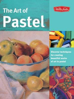 The Art of Pastel : Discover Techniques for Creating Beautiful Works of Art in Pastel - Marla Baggetta