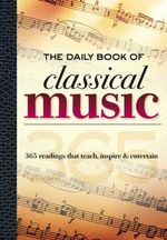 The Daily Book of Classical Music : 365 Readings That Teach, Inspire & Entertain - Leslie Chew