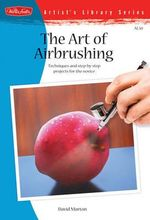 The Art of Airbrushing : Techniques and Step-by-step Projects for the Novice - David Morton