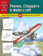 Learn to Draw Planes, Choppers & Watercraft : Step-by-step Instructions for 22 Helicopters, Boats, Jets & More! - Tom LaPadula