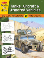 Learn to Draw Tanks, Aircraft & Armored Vehicles : Step-by-step Instructions for 23 Military Machines - Tom LaPadula