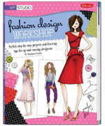 Fashion Design Workshop : Stylish Step-by-step Projects and Drawing Tips for Up-and-coming Designers - Samantha Rei