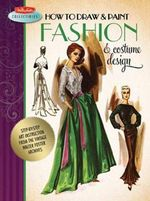 How to Draw & Paint Fashion & Costume Design : Step-by-step Art Instruction from the Vintage Walter Foster Archives - Walter Foster Jr. Creative Team