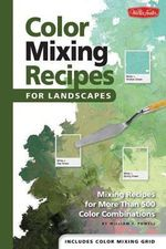 Color Mixing Recipes for Landscapes : Mixing Recipes for More Than 400 Color Combinations - William F. Powell