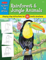 Learn to Draw Rainforest & Jungle Animals : Step-by-step Drawing Instructions for 25 Exotic Creatures - Robbin Cuddy