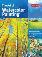 The Art of Watercolor Painting : Master Techniques for Creating Stunning Works of Art in Watercolor - Thomas Needham