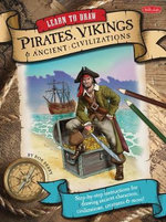 Learn to Draw Pirates, Vikings and Ancient Civilizations : Step-by-step Instructions for Drawing Ancient Characters, Civilizations, Creatures, and More! - Bob Berry