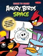 Learn to Draw Angry Birds Space : Learn to Draw All Your Favorite Angry Birds and Those Bad Piggies-in Space!