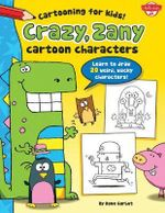 Crazy, Zany Cartoon Characters : Learn to Draw 20 Weird, Wacky Characters! - Dave Garbot