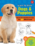 Learn to Draw Dogs & Puppies : Step-by-Step Instructions for More Than 25 Different Breeds - Robbin Cuddy