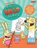 Learn to Draw Almost Naked Animals : Learn to Draw Howie, Octo, Narwhal, Bunny, and Other Favorite Characters from the Hit T.V. Show! - Walter Foster Jr. Creative Team