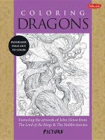 Coloring Dragons : Featuring the Artwork of John Howe from the Lord of the Rings & the Hobbit Movies - John Howe