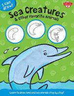 I Can Draw Sea Creatures & Other Favorite Animals : Learn to Draw Land and Sea Animals Step by Step! - Walter Foster Jr. Creative Team