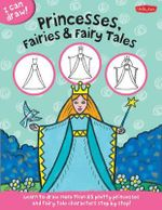 I Can Draw Princesses, Fairies & Fairy Tales : Learn to Draw Pretty Princesses and Fairy Tale Characters Step by Step - Walter Foster Jr. Creative Team