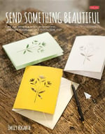 Send Something Beautiful : Fold, Pull, Print, Cut, and Turn Paper Into Collectible Keepsakes and Memorable Mail - Lynn Hatzius