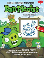 Learn to Draw Angry Birds : Bad Piggies: Featuring All Your Favorite Crafty, Crazy Pigs, Including King Pig, Foreman Pig, Corporal Pig, and More! - Walter Foster Creative Team