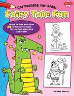 Fairy Tale Fun : Learn to Draw More Than 20 Cartoon Princesses, Fairies, and Adventure Characters - Dave Garbot