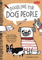Doodling for Dog People : 50 Inspiring Doodle Prompts and Creative Exercises for Dog Lovers - Gemma Correll