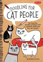 Doodling for Cat People : 50 Inspiring Doodle Prompts and Creative Exercises for Cat Lovers - Gemma Correll