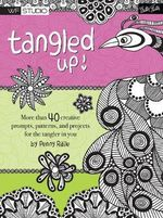 Tangled Up! : More Than 40 Creative Prompts, Patterns, and Projects for the Tangler in You - Penny Raile