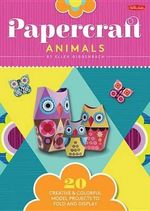 Papercraft Animals : 20 Creative & Colorful Model Projects to Fold and Display - Ellen Giggenbach