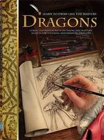 Learn to Draw Like the Masters : Dragons - Eugene Caine