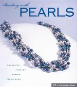Beading with Pearls : Beautiful Jewelry, Simple Techniques