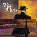 500 Art Quilts : An Inspiring Collection of Contemporary Work - Ray Hemachandra