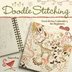 Doodle-stitching : Fresh and Fun Embroidery for Beginners - Aimee Ray