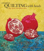 Creative Quilting with Beads : Bags, Aprons, Mini-Quilts and More - Valerie Van Arsdale Shrader